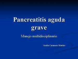 Pancreatitis aguda grave Manejo multidisciplinario Anala Caramuto Martins