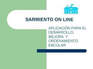 SARMIENTO ON LINE APLICACIN PARA EL DESARROLLO MEJORA