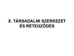 X TRSADALMI SZERKEZET S RTEGZDS 1 Trsadalmi szerkezet