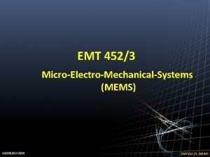 EMT 4523 MicroElectroMechanicalSystems MEMS HASNIZAH ARIS EMT 452