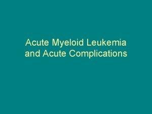 Acute Myeloid Leukemia and Acute Complications Objectives Define