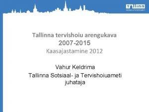 Tallinna tervishoiu arengukava 2007 2015 Kaasajastamine 2012 Vahur