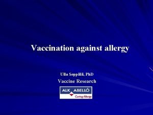 Vaccination against allergy Ulla Seppl Ph D Vaccine