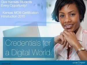 Give Kansas Students Every Opportunity Kansas MOS Certification