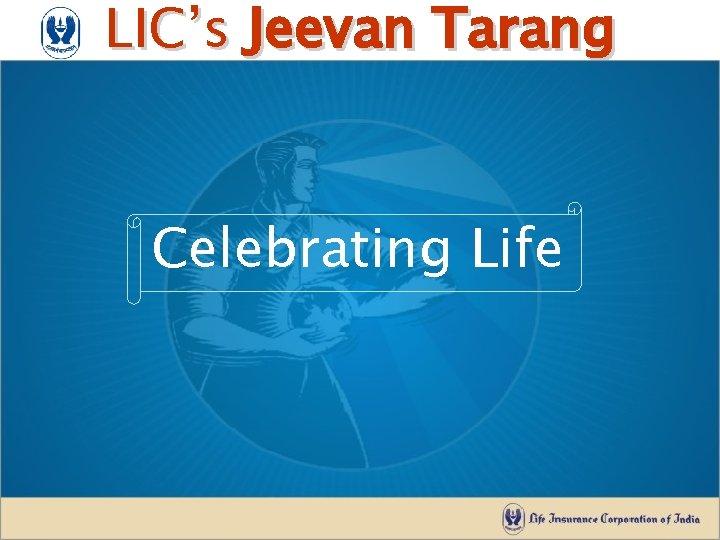 LICs Jeevan Tarang Celebrating Life LICs Jeevan Tarang