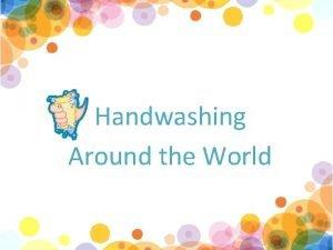 Handwashing Around the World How many hands are