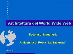 Architettura del World Wide Web Facolt di Ingegneria