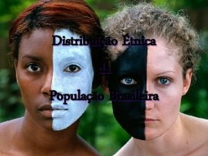 Distribuio tnica da Populao Brasileira Competncias a serem