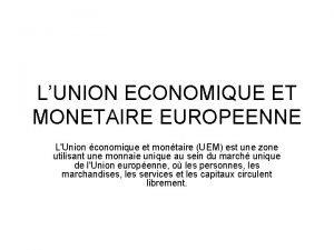 LUNION ECONOMIQUE ET MONETAIRE EUROPEENNE LUnion conomique et