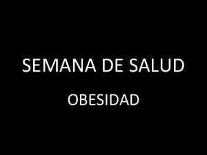 SEMANA DE SALUD OBESIDAD Definicin Obesidad es un