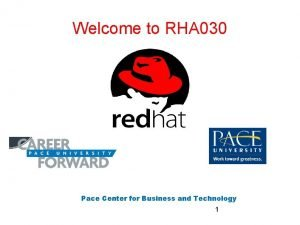 Welcome to RHA 030 Pace Center for Business