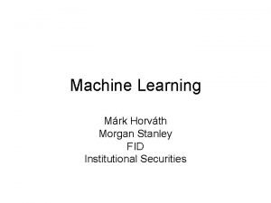 Machine Learning Mrk Horvth Morgan Stanley FID Institutional