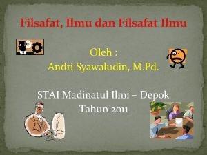 Filsafat Ilmu dan Filsafat Ilmu Oleh Andri Syawaludin
