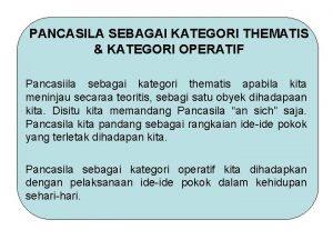 PANCASILA SEBAGAI KATEGORI THEMATIS KATEGORI OPERATIF Pancasiila sebagai