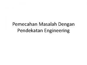 Pemecahan Masalah Dengan Pendekatan Engineering Masalah Engineering Masalah