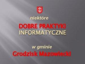niektre DOBRE PRAKTYKI INFORMATYCZNE w gminie Grodzisk Mazowiecki
