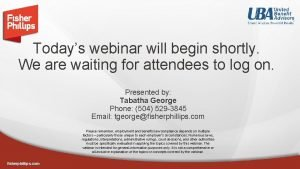 Todays webinar will begin shortly We are waiting