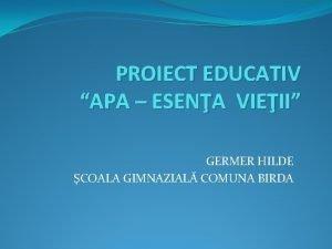 PROIECT EDUCATIV APA ESENA VIEII GERMER HILDE COALA