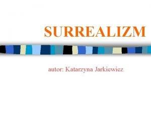 SURREALIZM autor Katarzyna Jarkiewicz SPIS TRECI q zaoenia