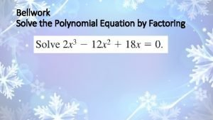 Bellwork Solve the Polynomial Equation by Factoring Solving
