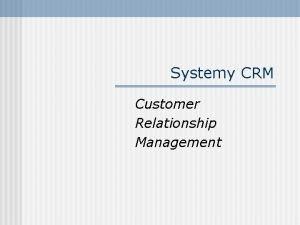 Systemy CRM Customer Relationship Management Systemy CRM Customer