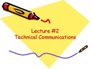 Lecture 2 Technical Communications What is Technical Communication