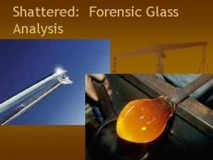 Shattered Forensic Glass Analysis What is Glass n