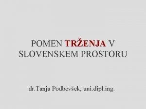 POMEN TRENJA V SLOVENSKEM PROSTORU dr Tanja Podbevek