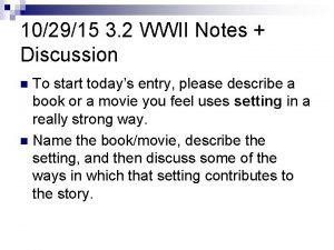 102915 3 2 WWII Notes Discussion To start