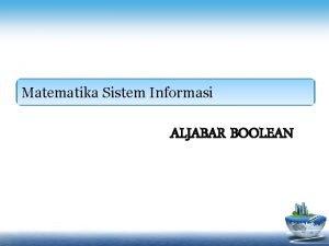 Matematika Sistem Informasi ALJABAR BOOLEAN Aljabar Boolean Definisi