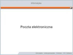 Informatyka Poczta elektroniczna Informatyka szkoa gimnazjalna Scholaris DC