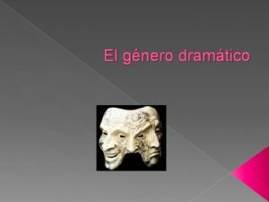 El gnero dramtico Aspectos generales Drama actuar o