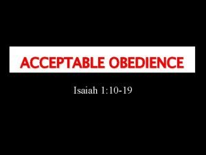 ACCEPTABLE OBEDIENCE Isaiah 1 10 19 Acceptable Obedience