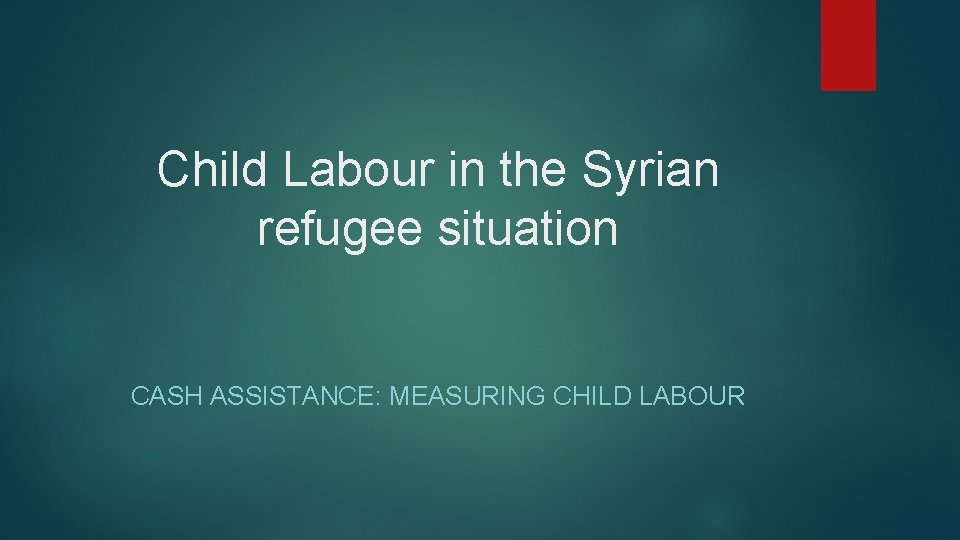 Child Labour in the Syrian refugee situation CASH