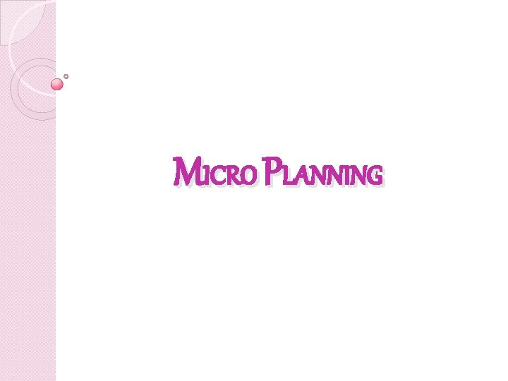 MICRO PLANNING MEANING OF MICRO PLAN Micro Planning