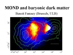 MOND and baryonic dark matter Benoit Famaey Brussels