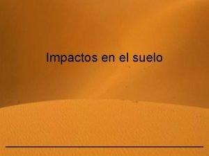 Impactos en el suelo Impactos en el suelo