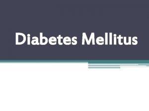 Diabetes Mellitus Diabetus Mellitus Penyakit kencing manis adalah