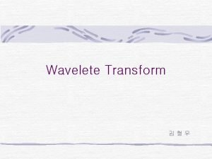 Wavelete Transform Wavelet Transform Wavelet Transform Wavelet Transform
