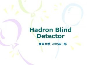 Hadron Blind Detector Outline Hadron Blind Detector HBDat