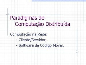 Paradigmas de Computao Distribuda Computao na Rede ClienteServidor