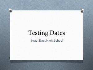 Testing Dates South East High School Testing Dates