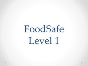 Food Safe Level 1 Overview Food Safe is