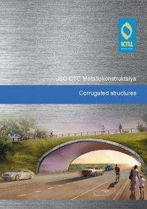 JSC CTC Metallokonstruktsiya Corrugated structures Corrugated Metal Structures