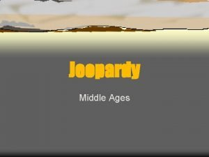 Jeopardy Middle Ages Jeopardy Feudalism Early Middle Ages
