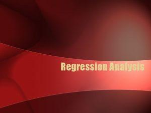 Regression Analysis Scatter plots Regression analysis requires interval