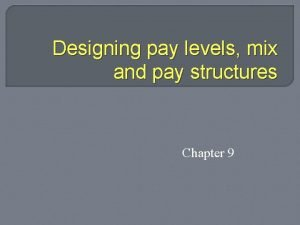 Designing pay levels mix and pay structures Chapter
