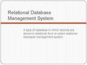 Relational Database Management System A type of database