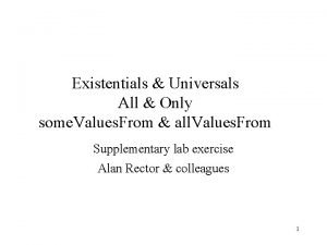 Existentials Universals All Only some Values From all