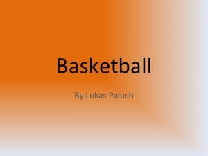 Basketball By Lukas Paluch Basketball Basketball is one